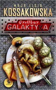 grillbar-galaktyka_maja-lidia-kossakowska-99902917612_978-83-7574-672-3_600